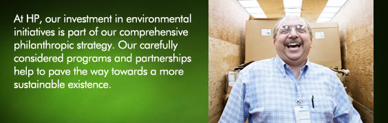 At HP, our investment in environmental initiatives is part of our comprehensive philanthropic strategy. Our carefully considered programs and partnerships help to pave the way towards a more sustainable existence.