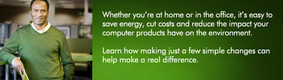 Whether you're at home or in the office, it's easy to save energy, cut costs and reduce the impact your computer products have on the environment. Learn how making just a few simple changes can help make a real difference. Save money and help protect the environment with these energy-saving computing tips.